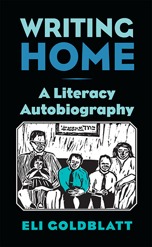 Eli Goldblatt's new book – Writing Home: A Literacy Autobiography